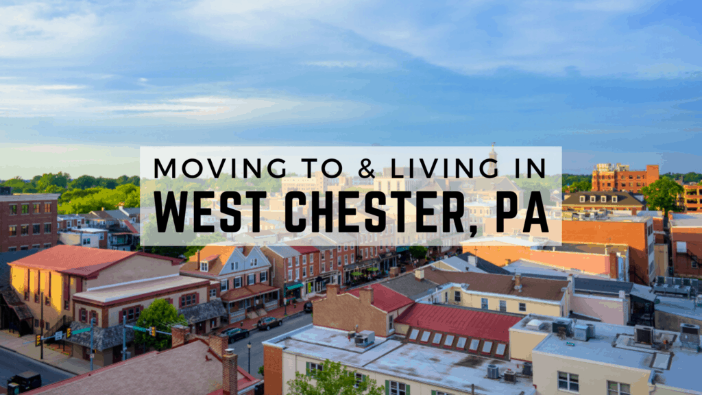 Moving to & Living in West Chester, PA