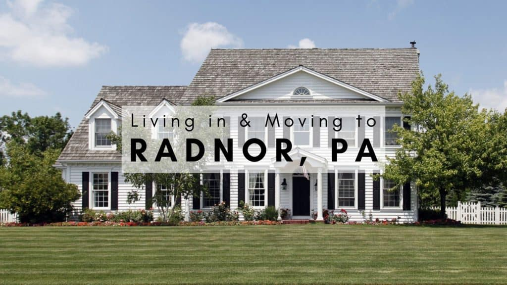 Living in & Moving to Radnor, PA