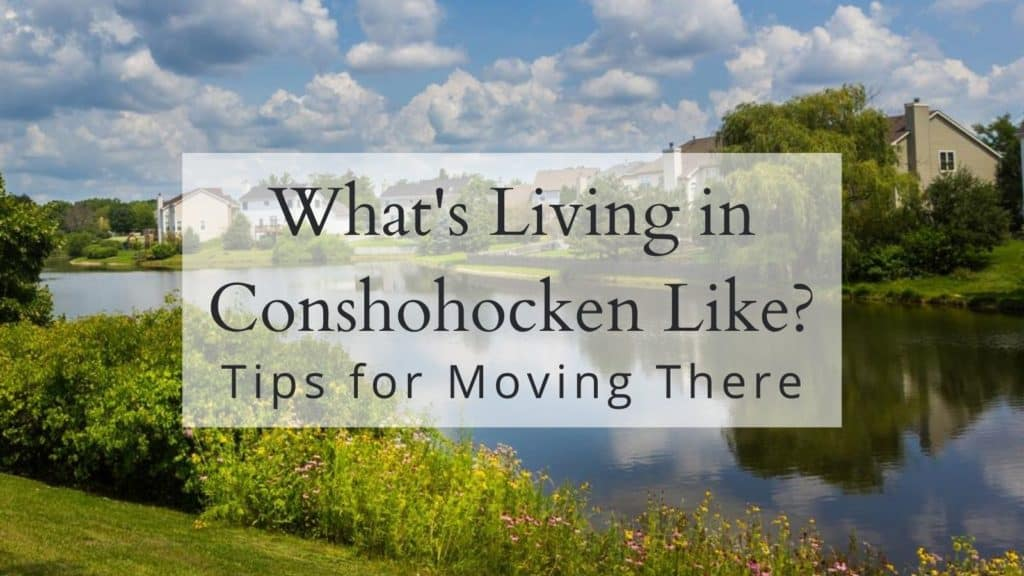 What's Living in Conshohocken Like? - Tips for Moving There