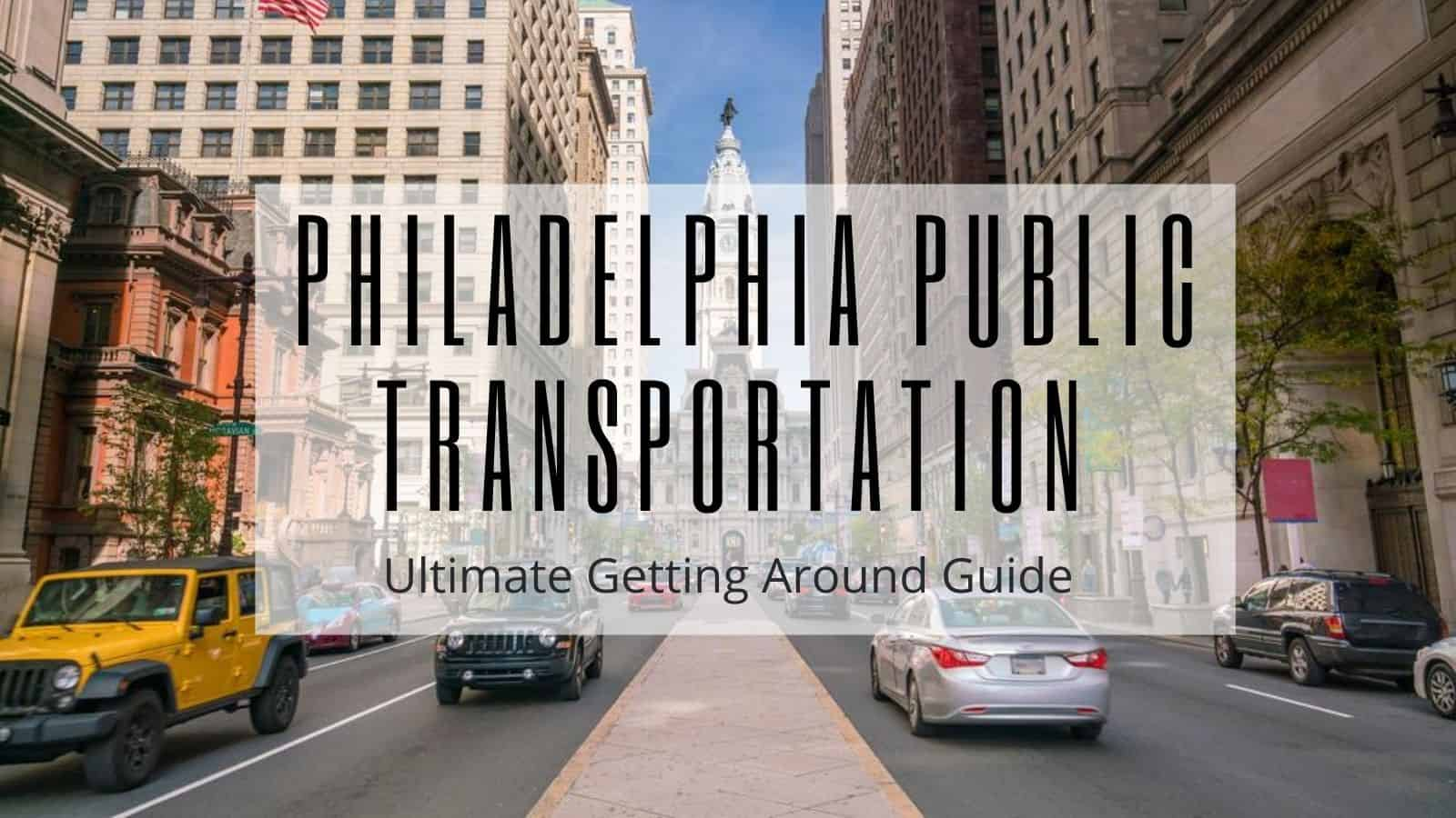 Philadelphia Public Transportation - Ultimate Getting Around Guide
