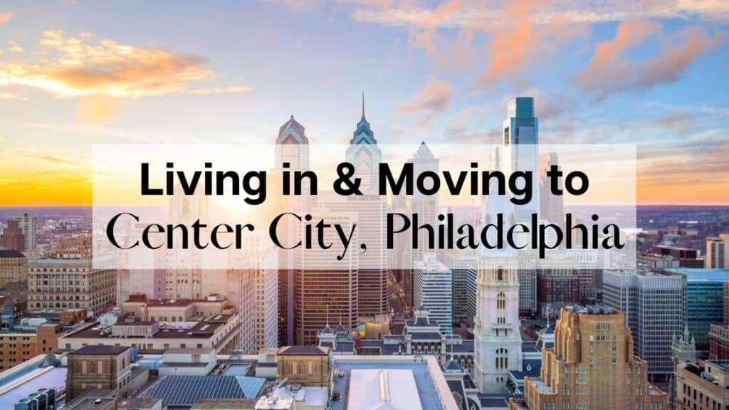 Living in & Moving to Center City, Philadelphia, PA