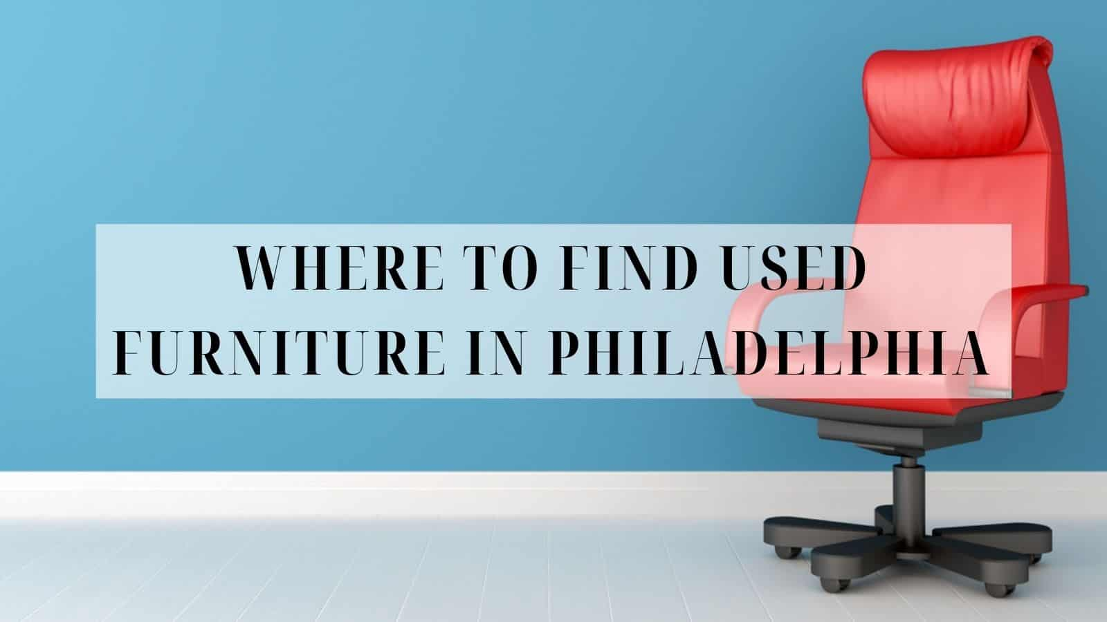Where to Find Used Furniture in Philadelphia