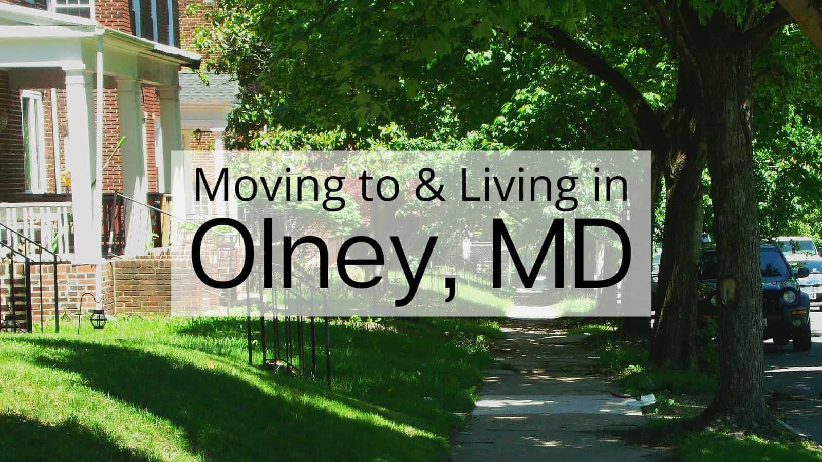 Moving to & Living in Olney, MD
