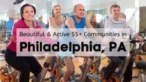 Beautiful & Active 55+ Communities in Philadelphia, PA
