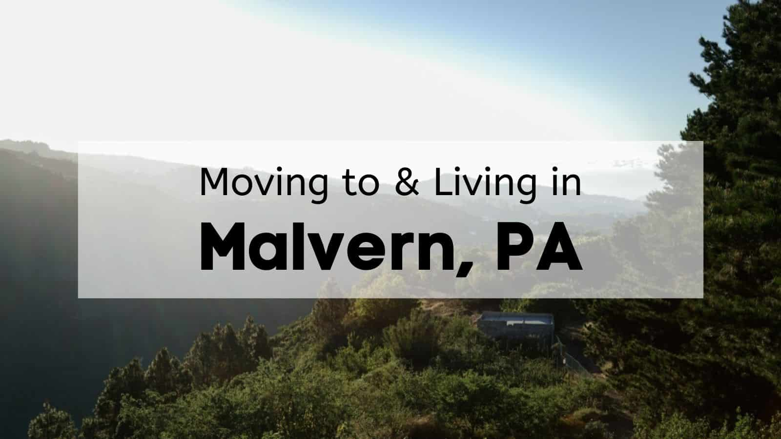 Moving to & Living in Malvern, PA