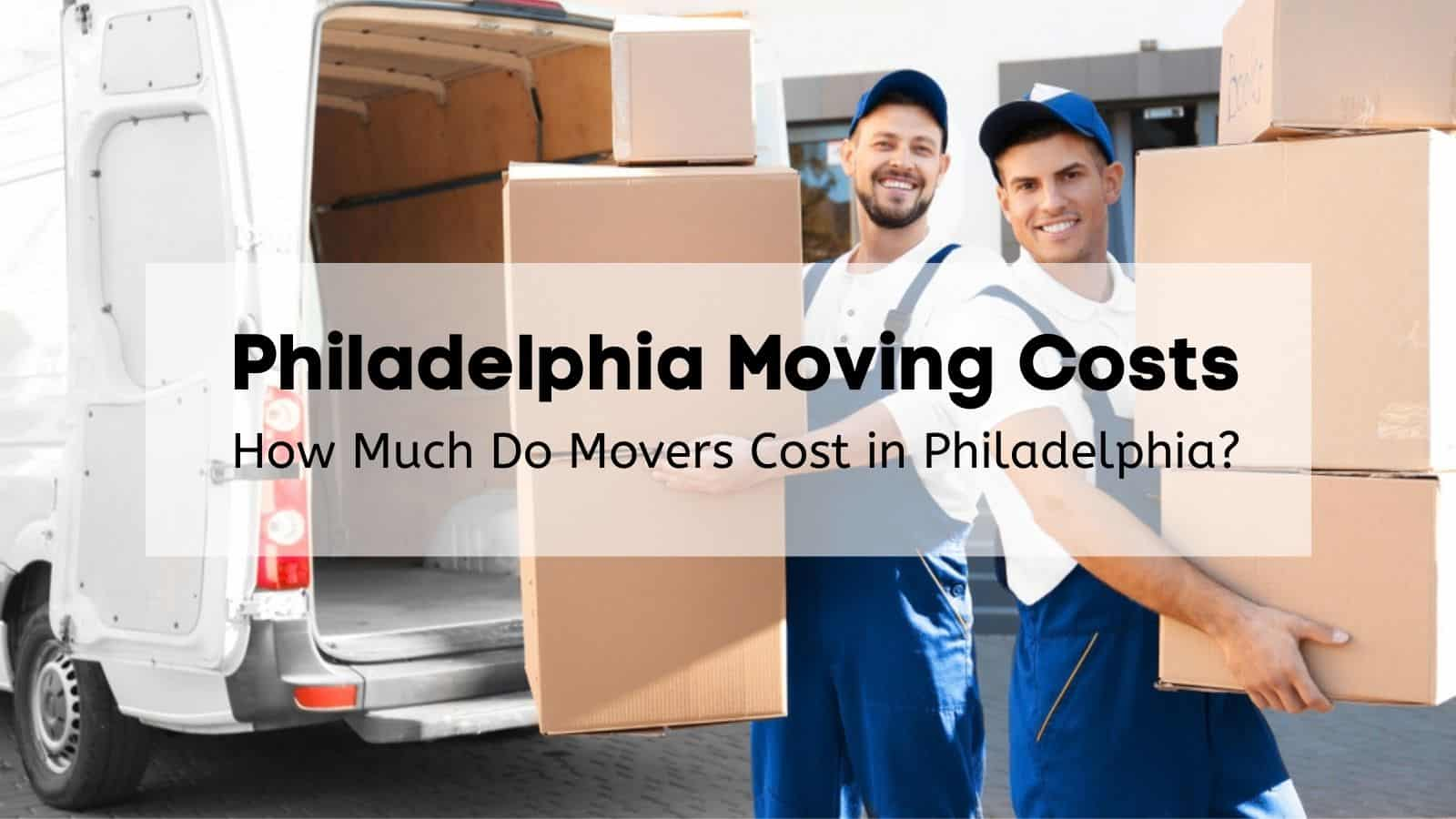 Philadelphia Moving Costs - How Much Do Movers Cost in Philadelphia