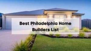 Best Philadelphia Home Builders List